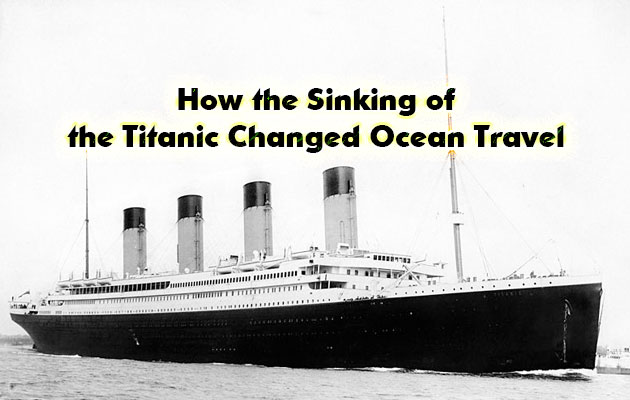 How The Sinking Of The Titanic Changed Ocean Travel Did